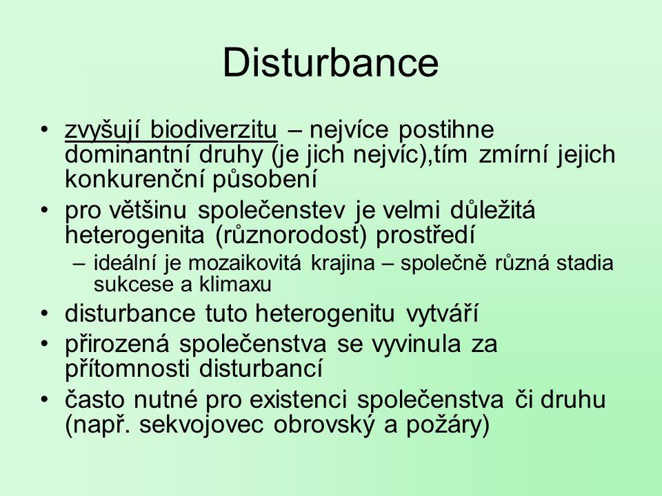 Disturbance zvyšují biodiverzitu – nejvíce postihne dominantní druhy (je jich nejvíc),tím zmírní jejich konkurenční působení.