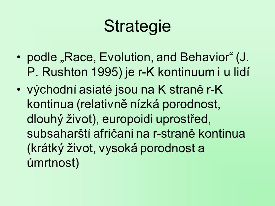 "Strategie podle ""Race, Evolution, and Behavior (J. P. Rushton 1995) je r-K kontinuum i u lidí."