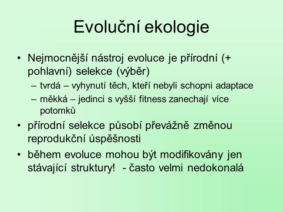 Evoluční ekologie Nejmocnější nástroj evoluce je přírodní (+ pohlavní) selekce (výběr) tvrdá – vyhynutí těch, kteří nebyli schopni adaptace.