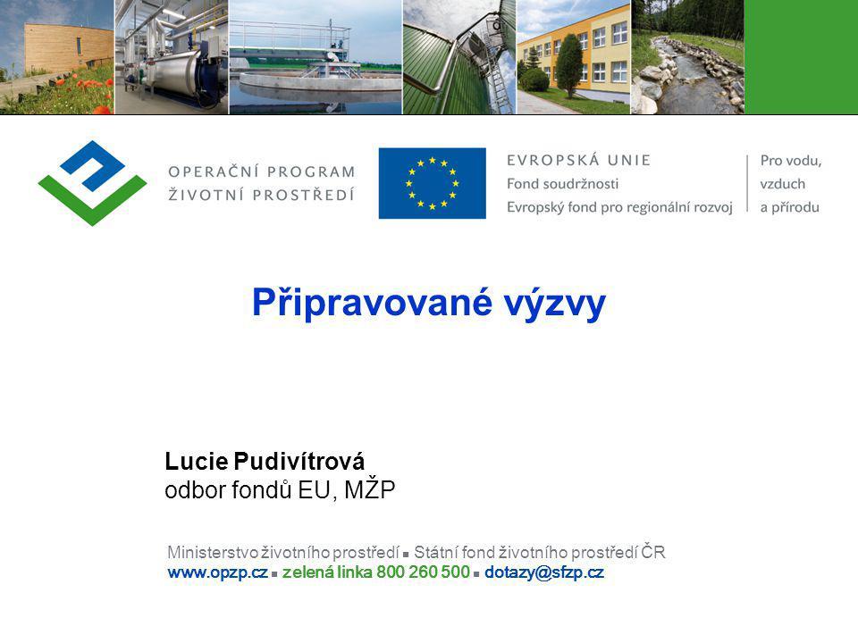 Připravované výzvy Lucie Pudivítrová odbor fondů EU, MŽP