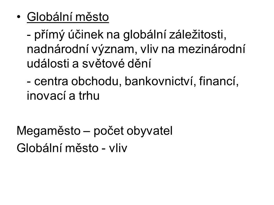 Globální město - přímý účinek na globální záležitosti, nadnárodní význam, vliv na mezinárodní události a světové dění.