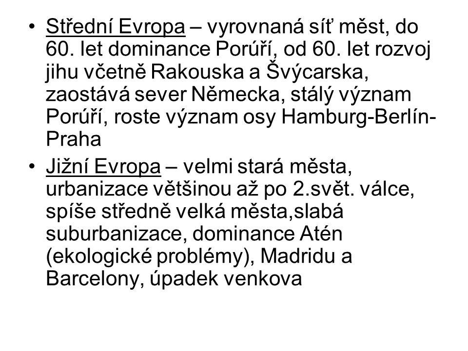 Střední Evropa – vyrovnaná síť měst, do 60. let dominance Porúří, od 60. let rozvoj jihu včetně Rakouska a Švýcarska, zaostává sever Německa, stálý význam Porúří, roste význam osy Hamburg-Berlín-Praha