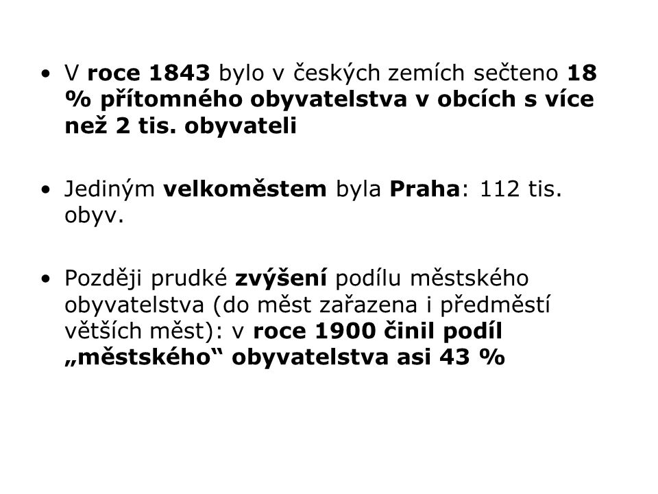 V roce 1843 bylo v českých zemích sečteno 18 % přítomného obyvatelstva v obcích s více než 2 tis. obyvateli