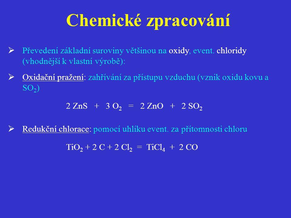 Chemické zpracování Převedení základní suroviny většinou na oxidy, event. chloridy (vhodnější k vlastní výrobě):