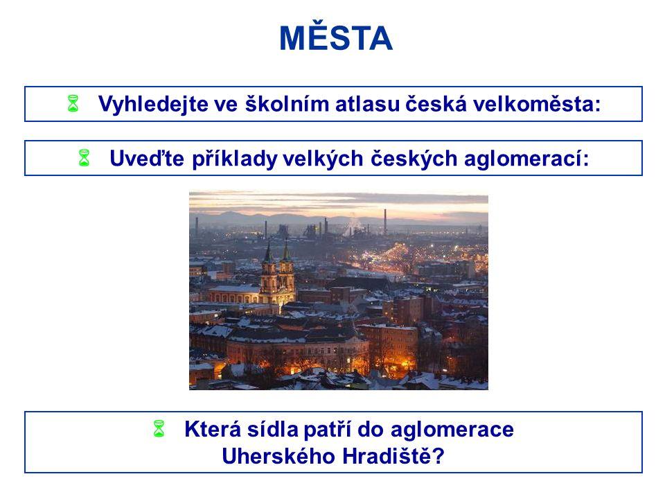 MĚSTA  Vyhledejte ve školním atlasu česká velkoměsta: