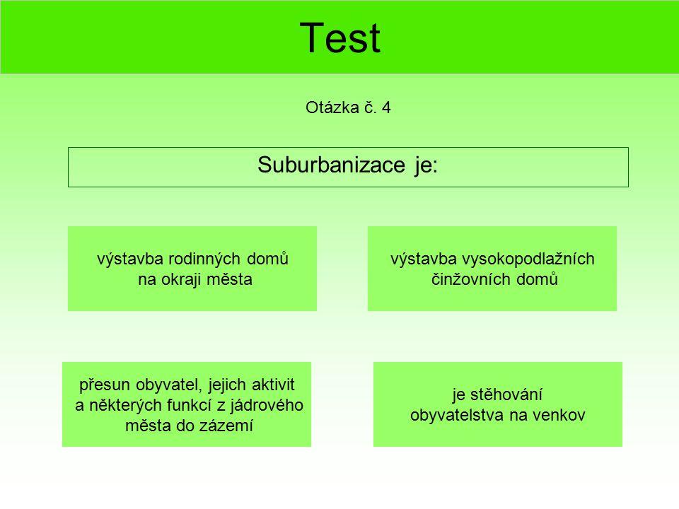 Test Suburbanizace je: Otázka č. 4 výstavba rodinných domů