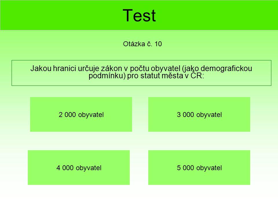 Test Otázka č. 10. Jakou hranici určuje zákon v počtu obyvatel (jako demografickou podmínku) pro statut města v ČR: