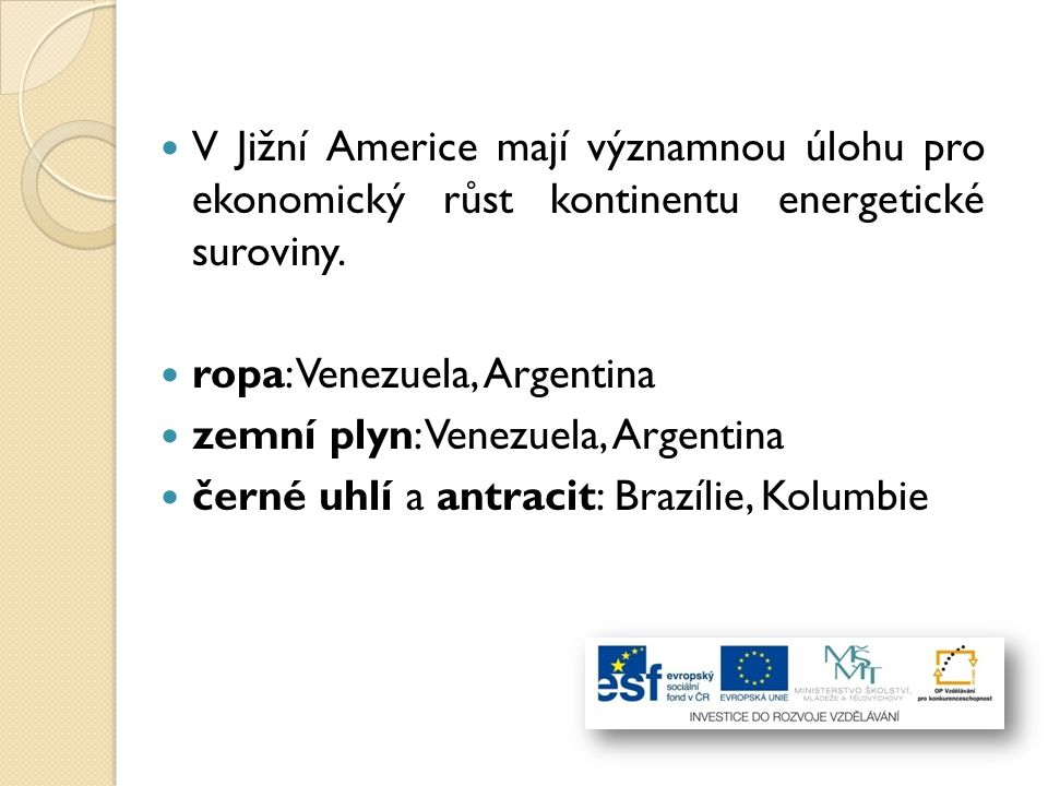 V Jižní Americe mají významnou úlohu pro ekonomický růst kontinentu energetické suroviny.