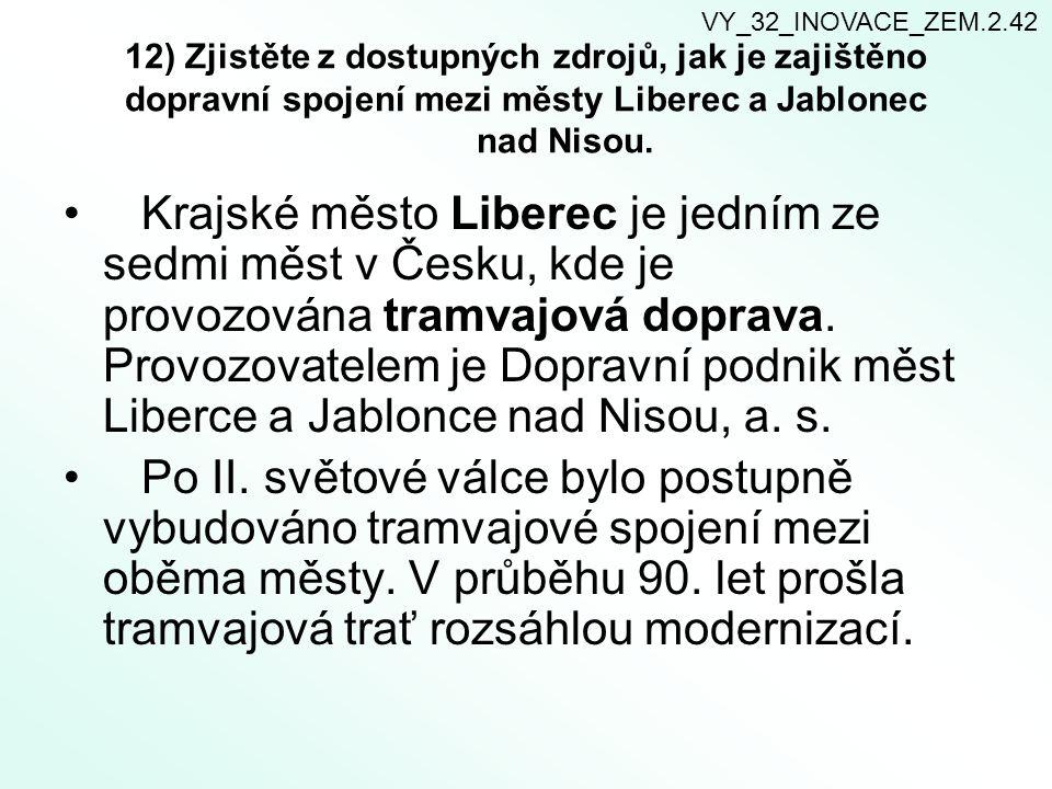 VY_32_INOVACE_ZEM.2.42 12) Zjistěte z dostupných zdrojů, jak je zajištěno dopravní spojení mezi městy Liberec a Jablonec nad Nisou.