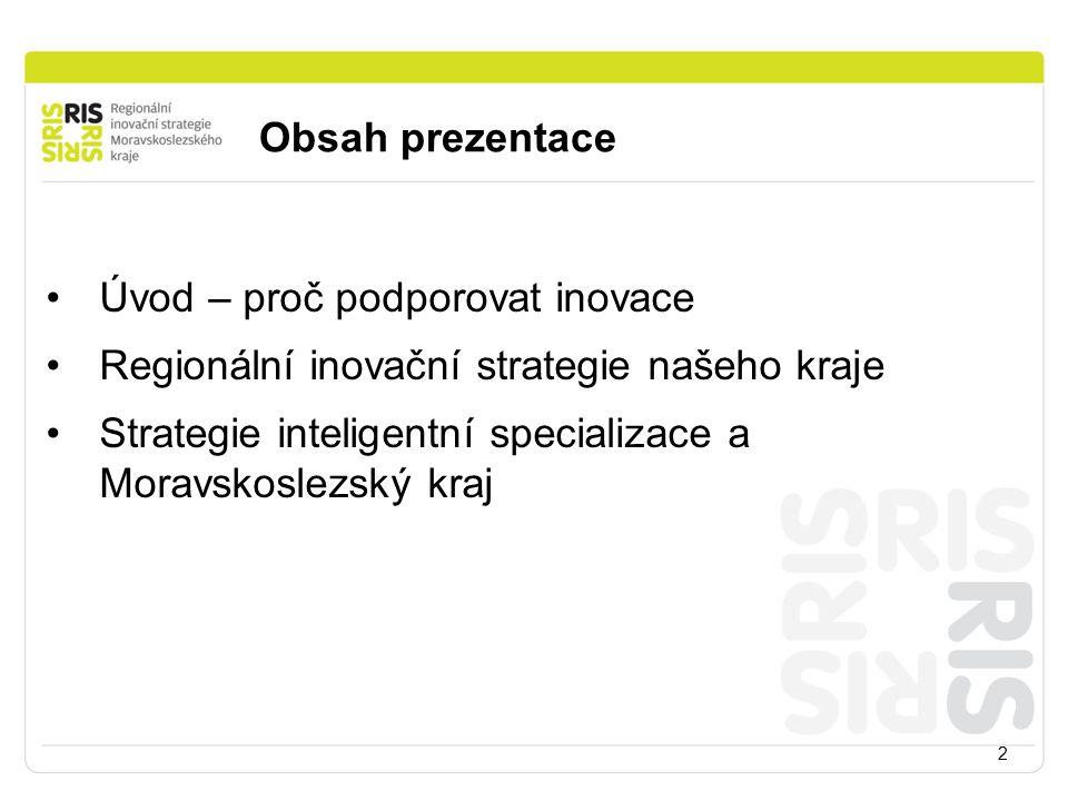 Obsah prezentace Úvod – proč podporovat inovace. Regionální inovační strategie našeho kraje.