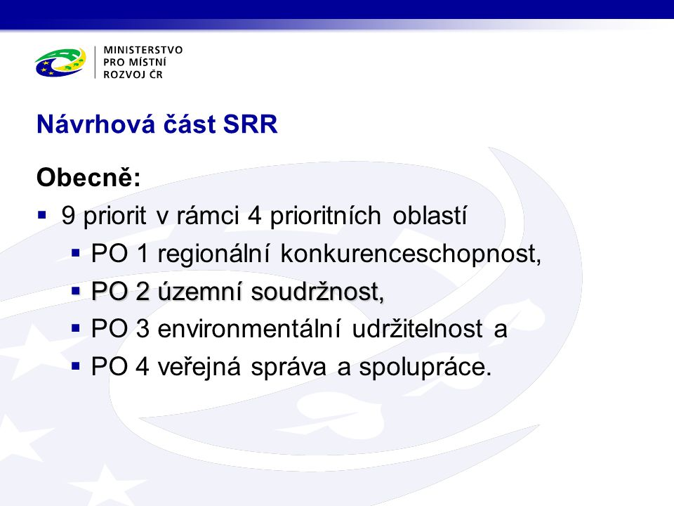 Návrhová část SRR Obecně: 9 priorit v rámci 4 prioritních oblastí. PO 1 regionální konkurenceschopnost,