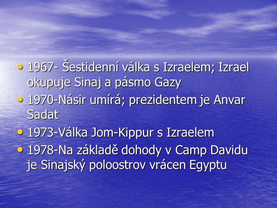 1967- Šestidenní válka s Izraelem; Izrael okupuje Sinaj a pásmo Gazy