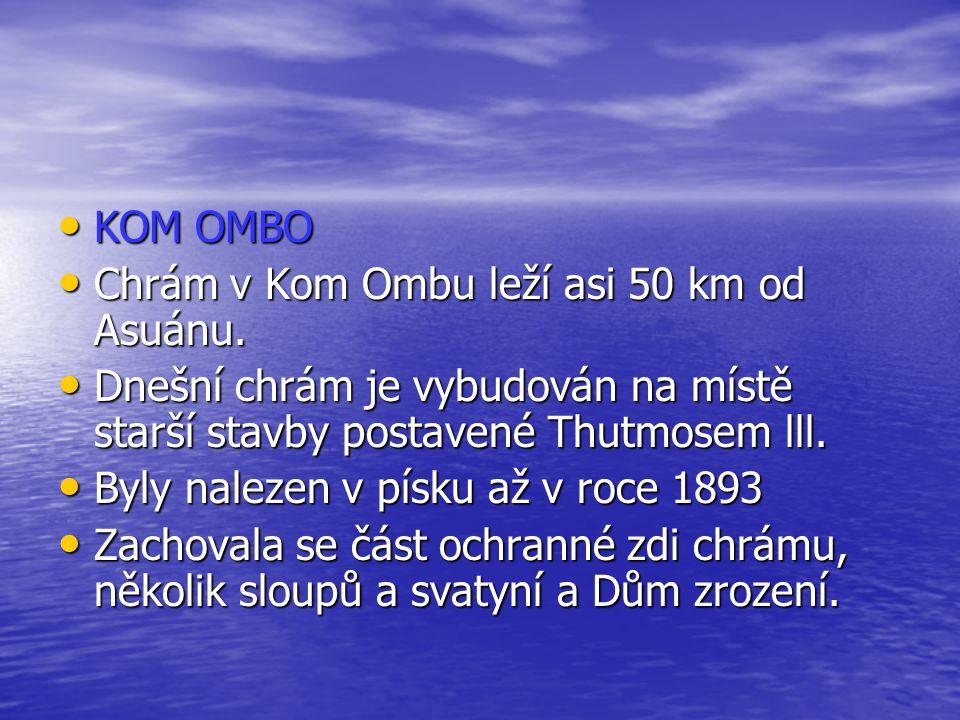 KOM OMBO Chrám v Kom Ombu leží asi 50 km od Asuánu. Dnešní chrám je vybudován na místě starší stavby postavené Thutmosem lll.