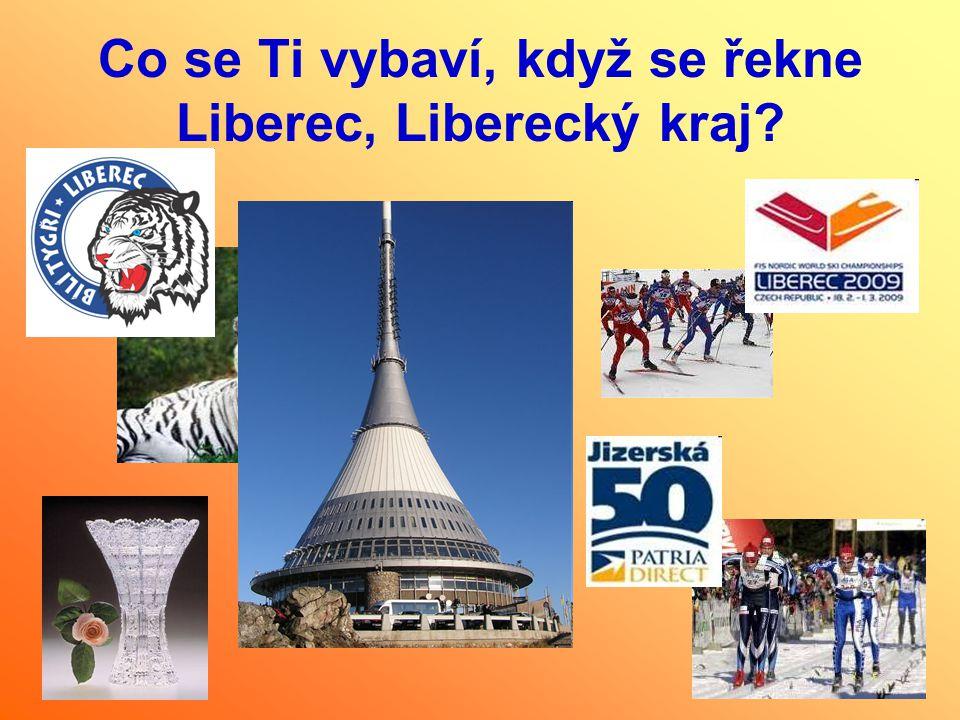 Co se Ti vybaví, když se řekne Liberec, Liberecký kraj