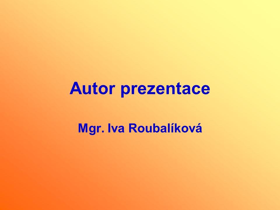 Autor prezentace Mgr. Iva Roubalíková