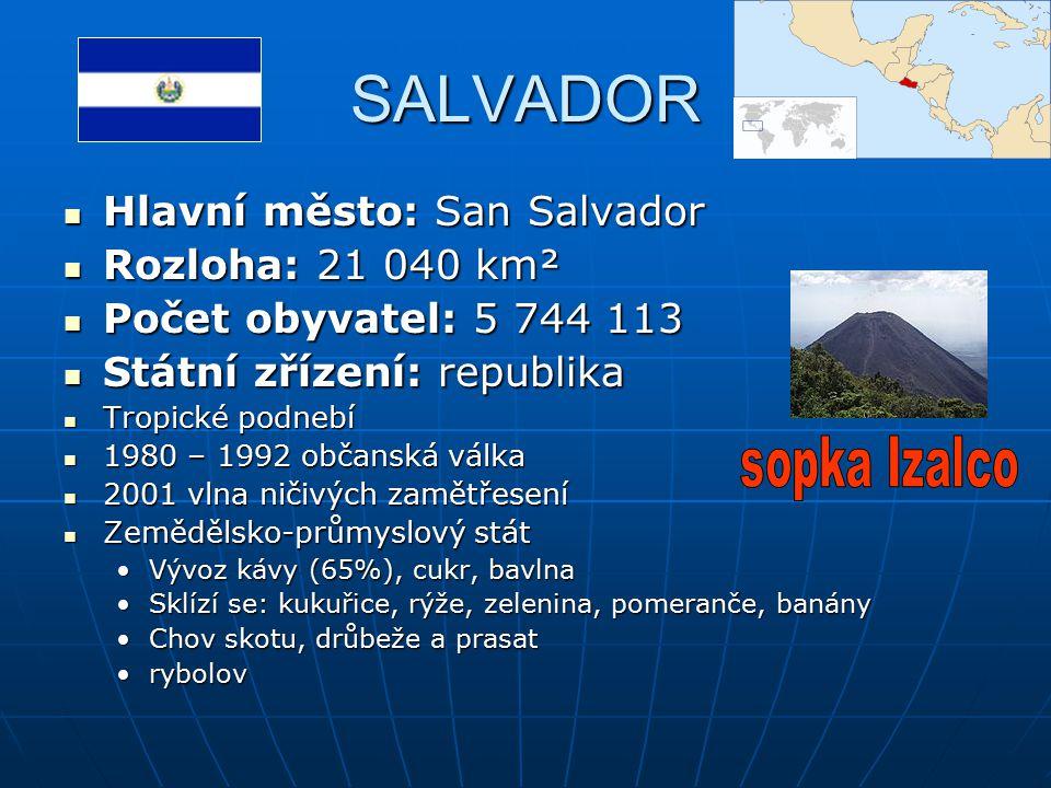 SALVADOR Hlavní město: San Salvador Rozloha: 21 040 km²