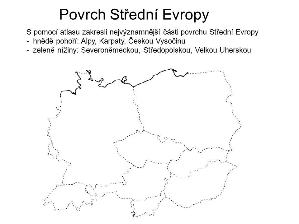 Povrch Střední Evropy S pomocí atlasu zakresli nejvýznamnější části povrchu Střední Evropy. - hnědě pohoří: Alpy, Karpaty, Českou Vysočinu.