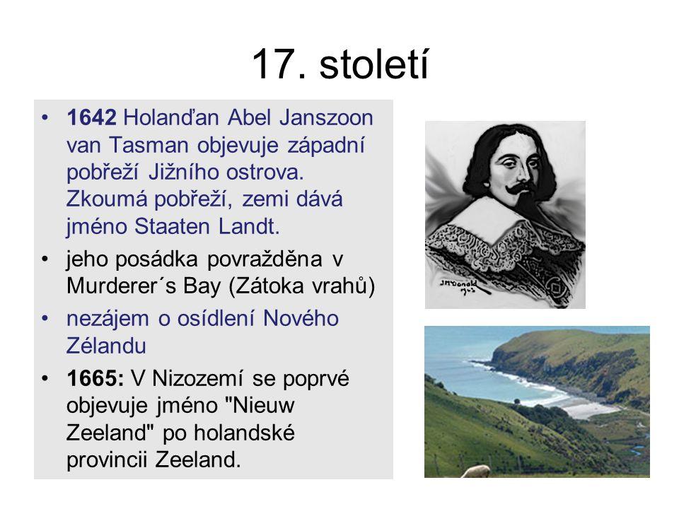 17. století 1642 Holanďan Abel Janszoon van Tasman objevuje západní pobřeží Jižního ostrova. Zkoumá pobřeží, zemi dává jméno Staaten Landt.