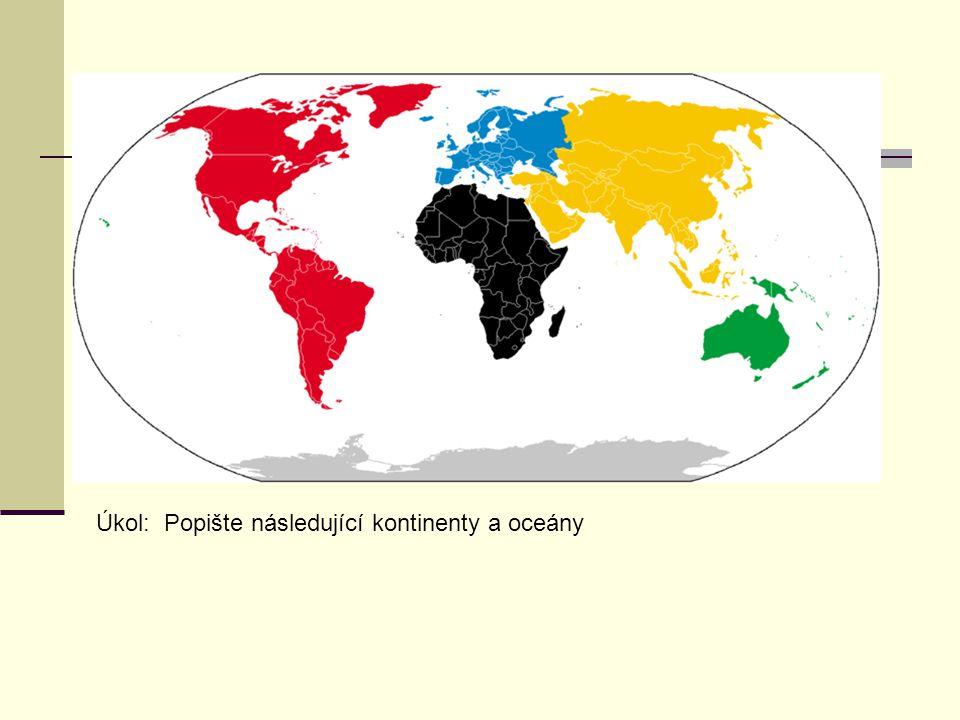 Úkol: Popište následující kontinenty a oceány