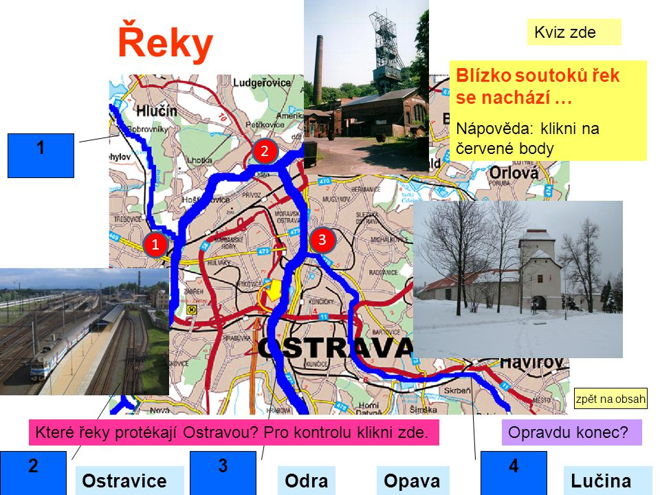 Řeky Blízko soutoků řek se nachází … 1 2 3 4 Ostravice Odra Opava
