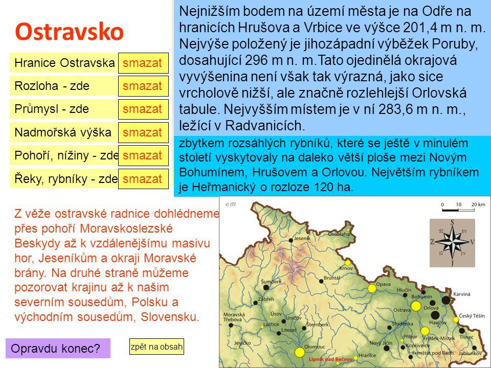 Ostravsko Téměř celé území města leží v tzv. ostravské pánvi, tvořící sníženinu mezi Karpatskou a Českou vysočinou,