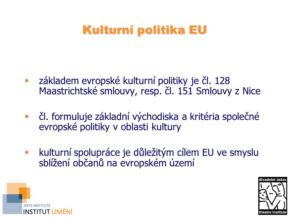 Kulturní politika EU základem evropské kulturní politiky je čl. 128 Maastrichtské smlouvy, resp. čl. 151 Smlouvy z Nice.