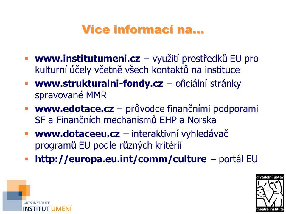 Více informací na... www.institutumeni.cz – využití prostředků EU pro kulturní účely včetně všech kontaktů na instituce.