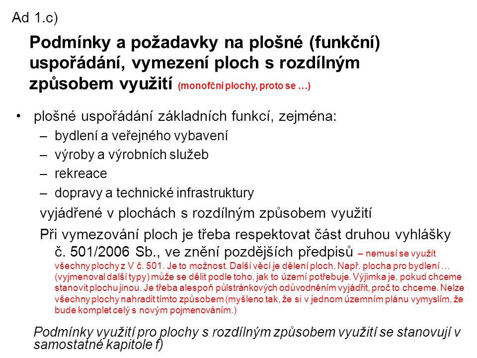 Ad 1.c) Podmínky a požadavky na plošné (funkční) uspořádání, vymezení ploch s rozdílným způsobem využití (monofční plochy, proto se …)