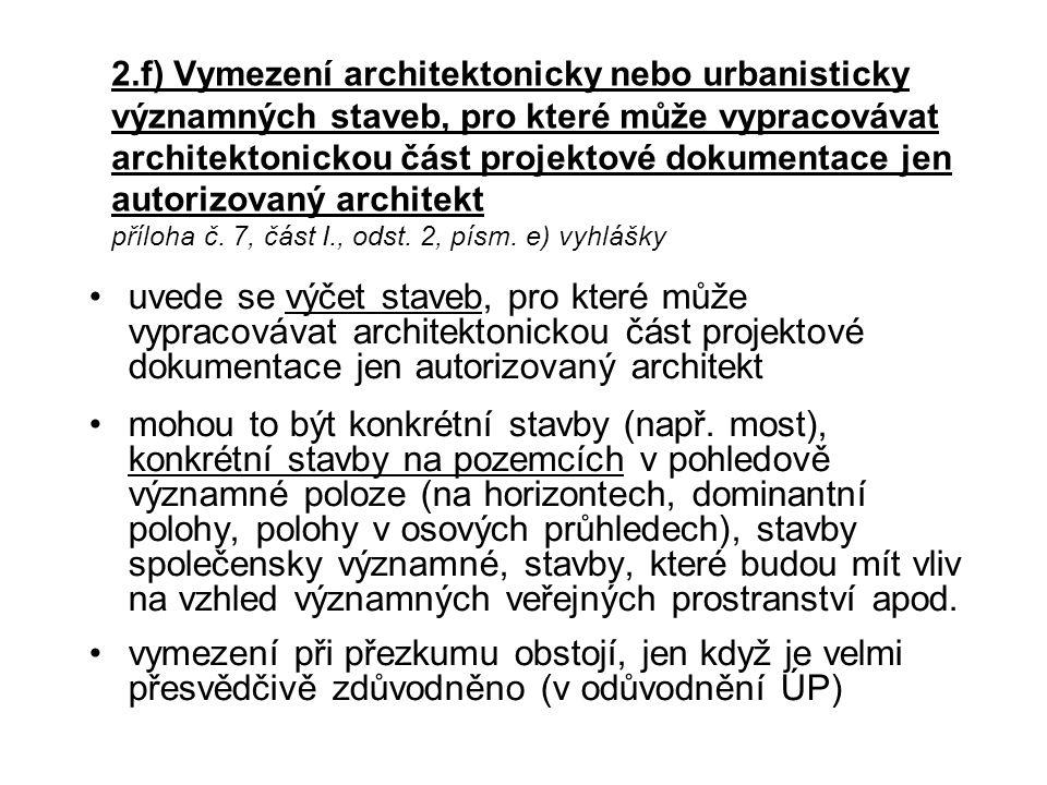 2.f) Vymezení architektonicky nebo urbanisticky významných staveb, pro které může vypracovávat architektonickou část projektové dokumentace jen autorizovaný architekt příloha č. 7, část I., odst. 2, písm. e) vyhlášky