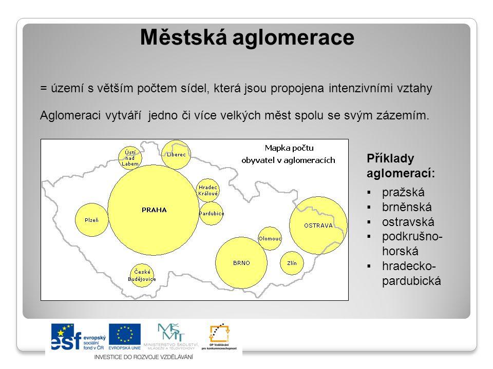 Městská aglomerace = území s větším počtem sídel, která jsou propojena intenzivními vztahy.