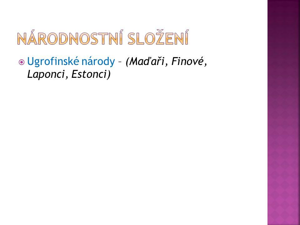Národnostní složení Ugrofinské národy – (Maďaři, Finové, Laponci, Estonci)
