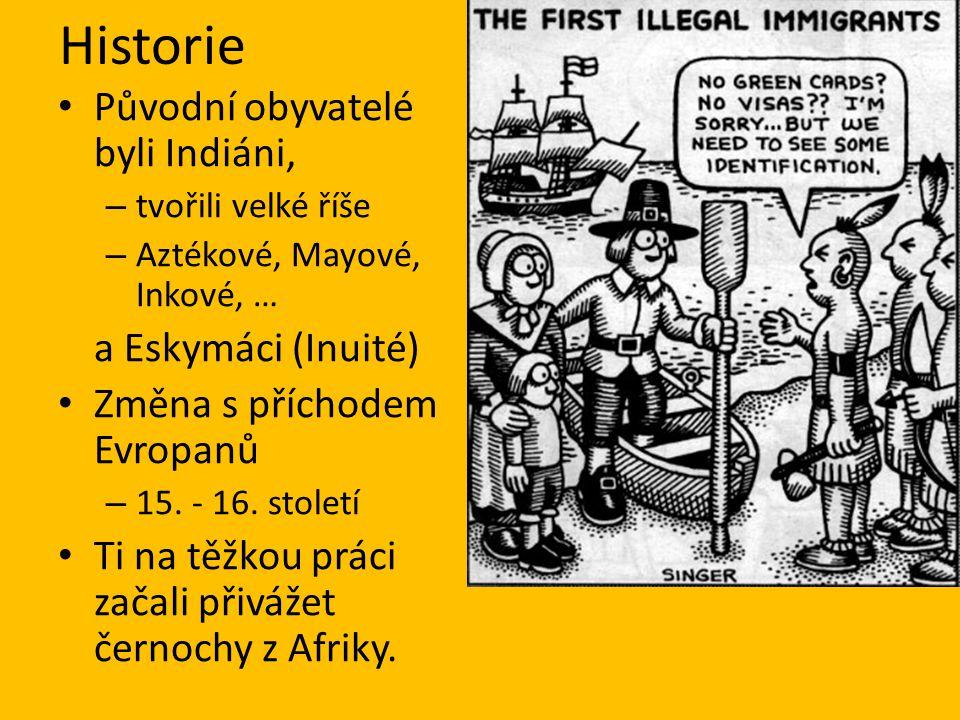 Historie Původní obyvatelé byli Indiáni, a Eskymáci (Inuité)