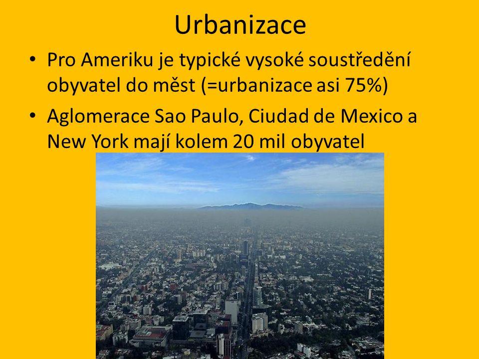 Urbanizace Pro Ameriku je typické vysoké soustředění obyvatel do měst (=urbanizace asi 75%)