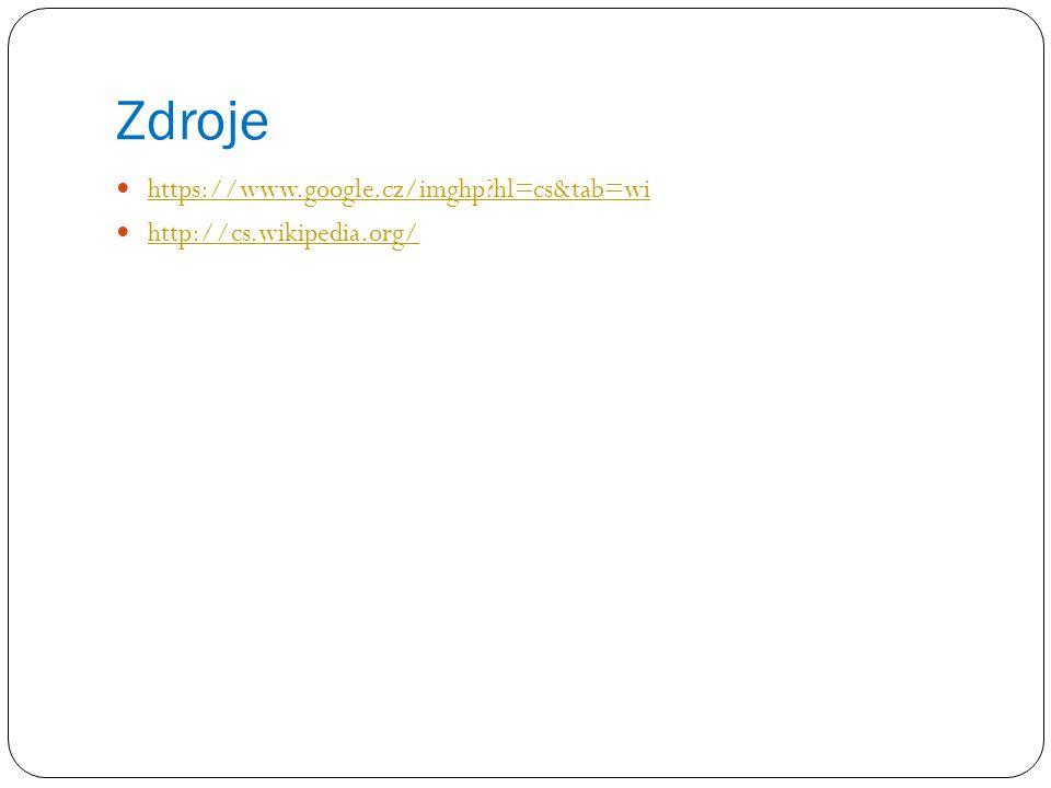 Zdroje https://www.google.cz/imghp hl=cs&tab=wi