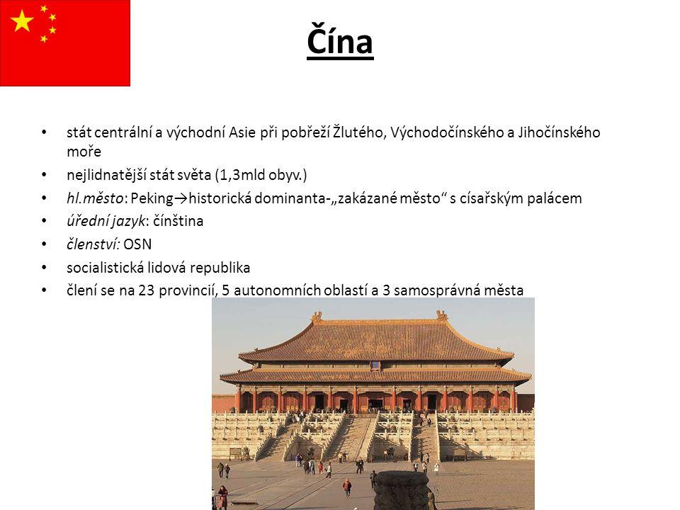 Čína stát centrální a východní Asie při pobřeží Žlutého, Východočínského a Jihočínského moře. nejlidnatější stát světa (1,3mld obyv.)