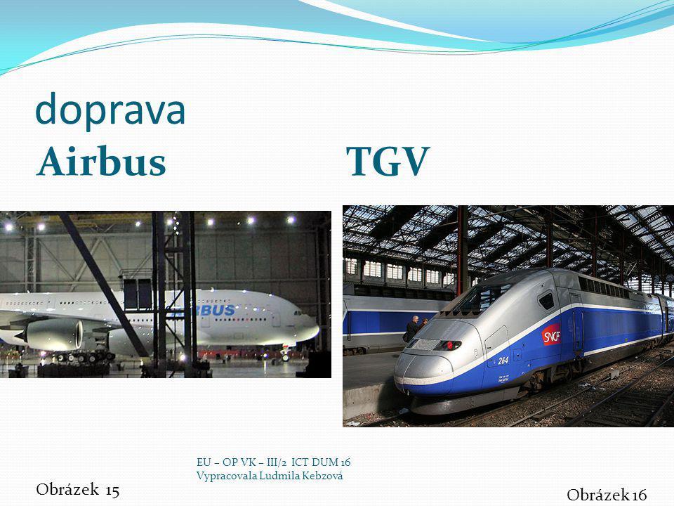 doprava Airbus TGV Obrázek 15 Obrázek 16 EU – OP VK – III/2 ICT DUM 16