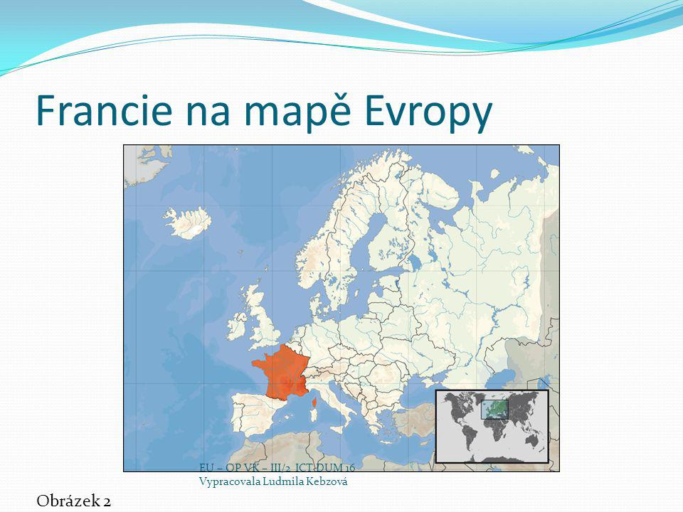 Francie na mapě Evropy Obrázek 2 EU – OP VK – III/2 ICT DUM 16