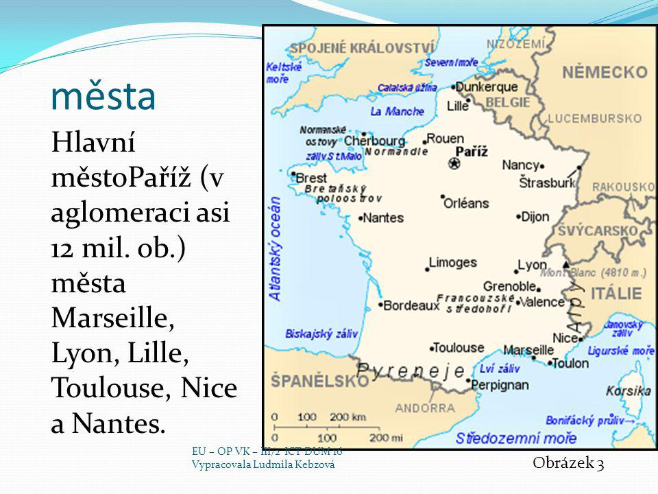 města Hlavní městoPaříž (v aglomeraci asi 12 mil. ob.) města Marseille, Lyon, Lille, Toulouse, Nice a Nantes.