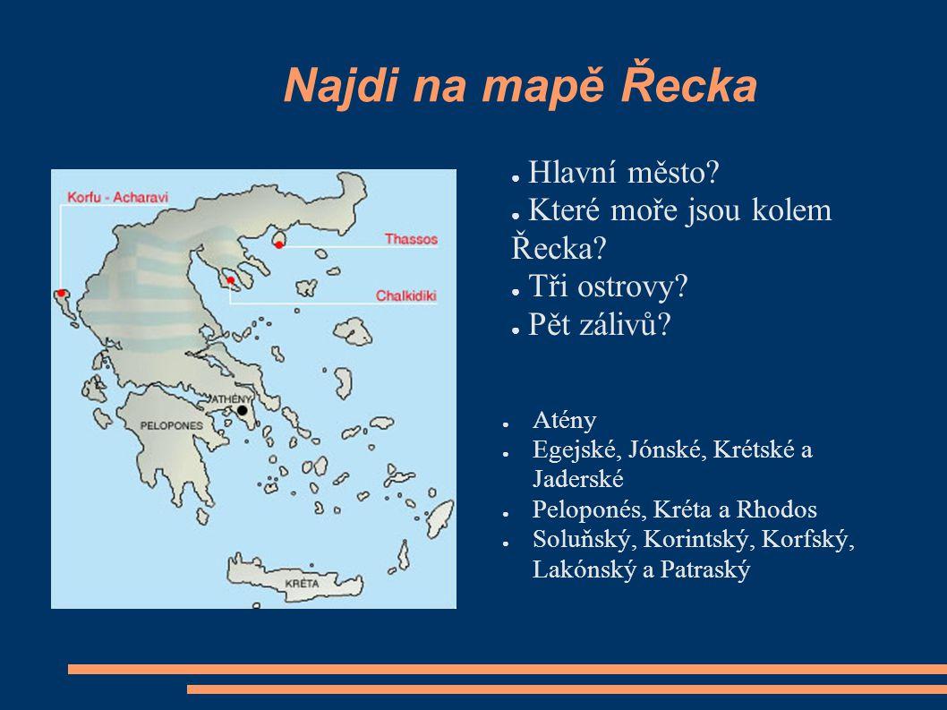 Najdi na mapě Řecka Hlavní město Které moře jsou kolem Řecka