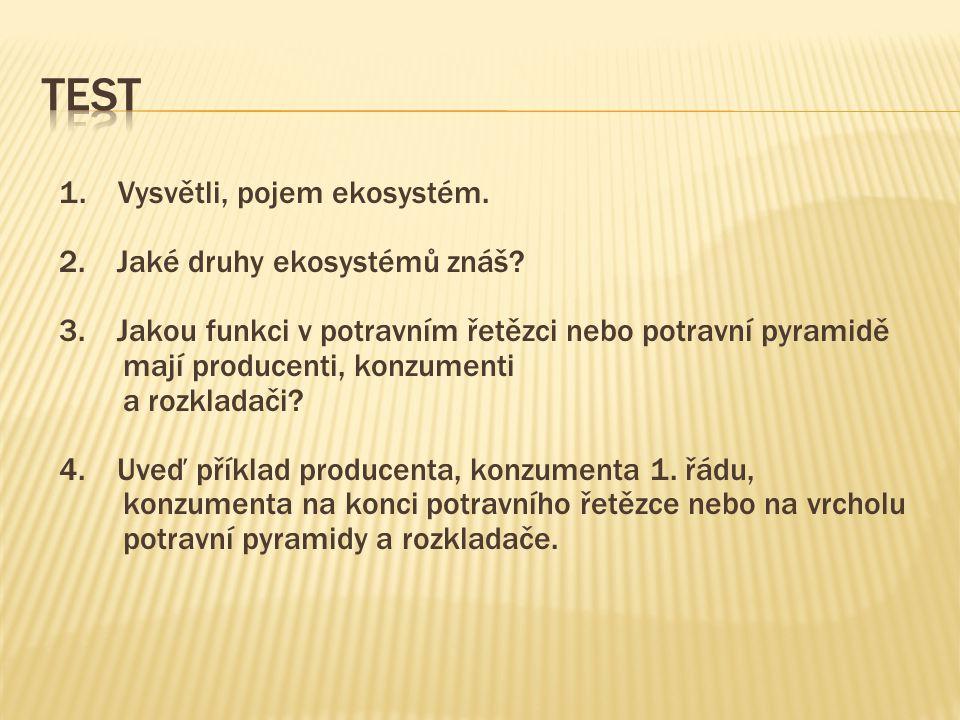 Test 1. Vysvětli, pojem ekosystém. 2. Jaké druhy ekosystémů znáš