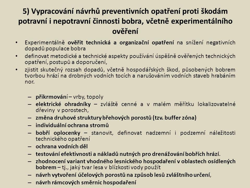 5) Vypracování návrhů preventivních opatření proti škodám potravní i nepotravní činnosti bobra, včetně experimentálního ověření
