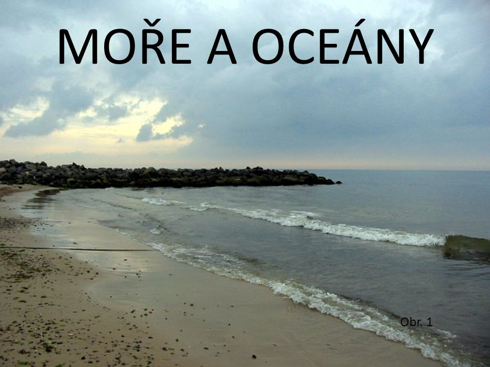 MOŘE A OCEÁNY Obr. 1