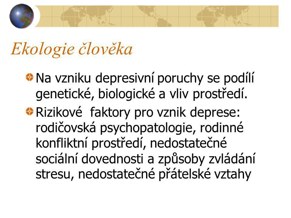Ekologie člověka Na vzniku depresivní poruchy se podílí genetické, biologické a vliv prostředí.