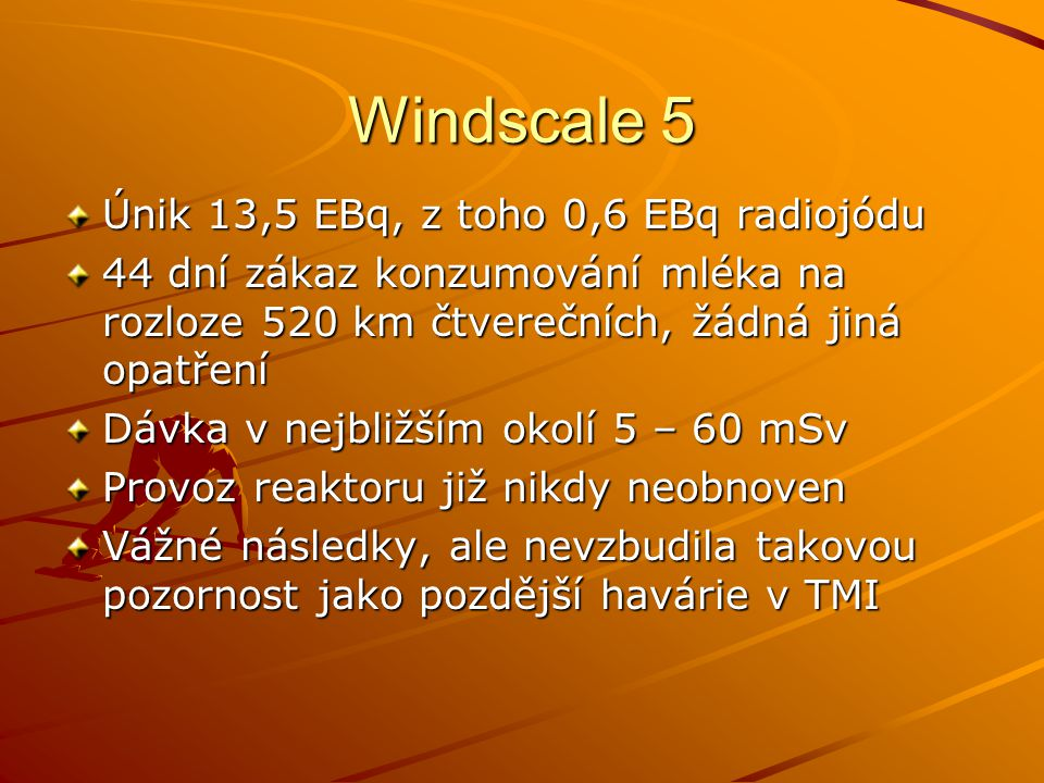 Windscale 5 Únik 13,5 EBq, z toho 0,6 EBq radiojódu