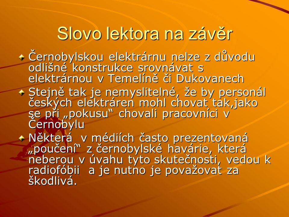 Slovo lektora na závěr Černobylskou elektrárnu nelze z důvodu odlišné konstrukce srovnávat s elektrárnou v Temelíně či Dukovanech.