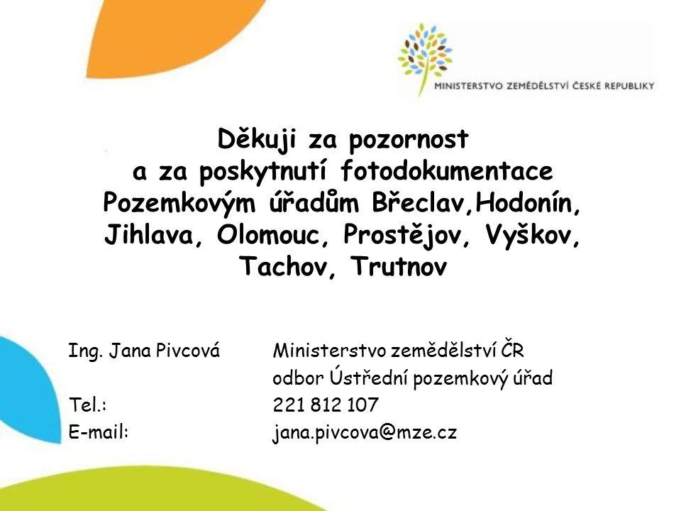 Děkuji za pozornost a za poskytnutí fotodokumentace Pozemkovým úřadům Břeclav,Hodonín, Jihlava, Olomouc, Prostějov, Vyškov, Tachov, Trutnov