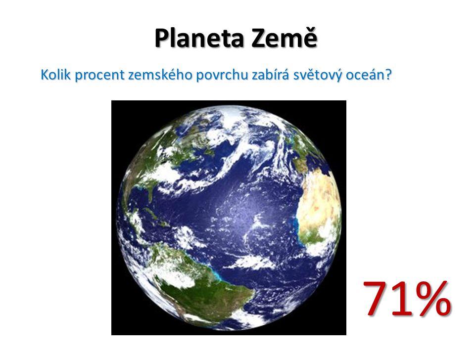 Planeta Země Kolik procent zemského povrchu zabírá světový oceán 71%