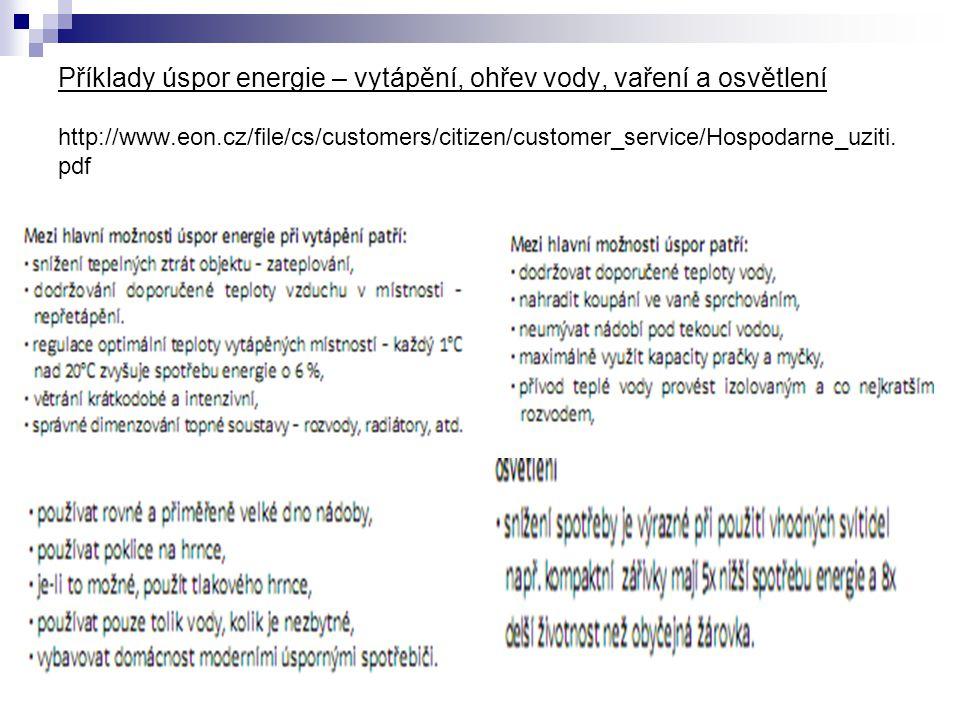 Příklady úspor energie – vytápění, ohřev vody, vaření a osvětlení http://www.eon.cz/file/cs/customers/citizen/customer_service/Hospodarne_uziti.pdf