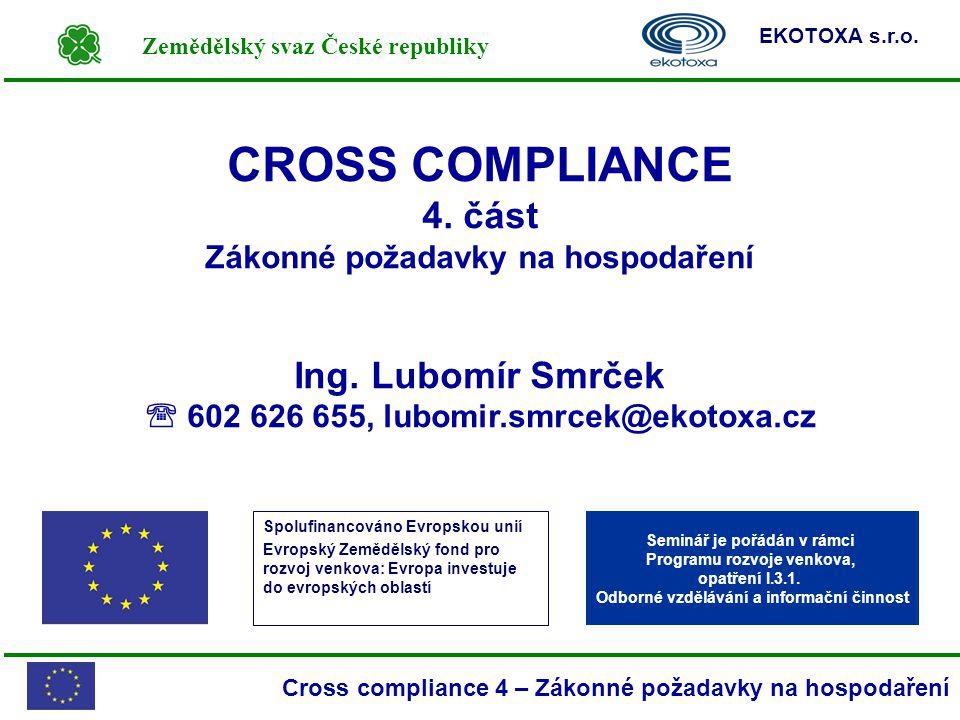 CROSS COMPLIANCE 4. část Ing. Lubomír Smrček