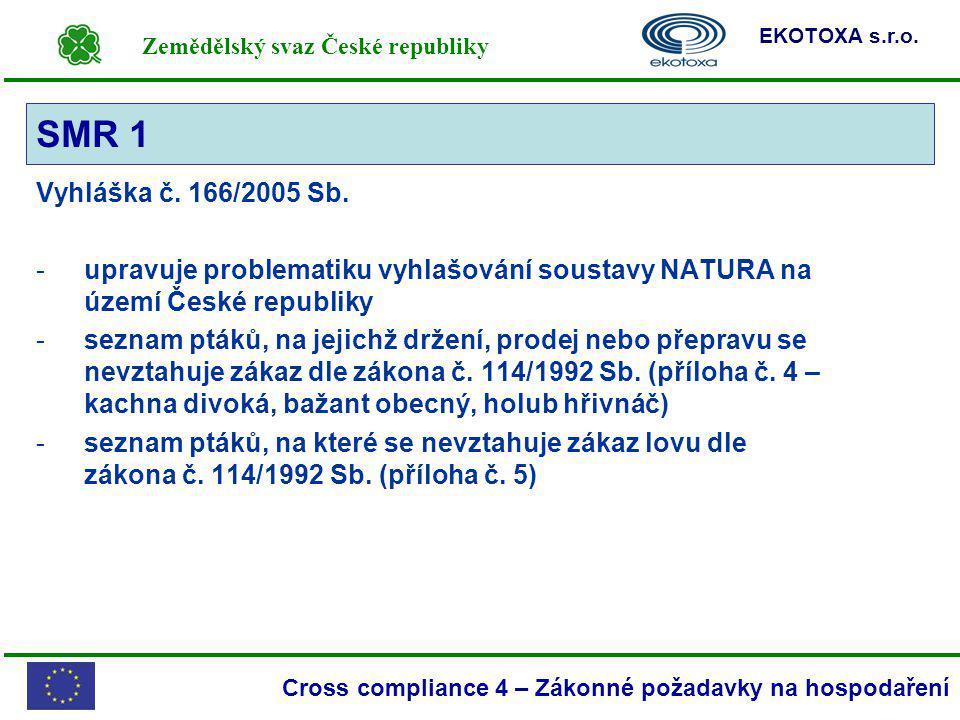 SMR 1 Vyhláška č. 166/2005 Sb. upravuje problematiku vyhlašování soustavy NATURA na území České republiky.